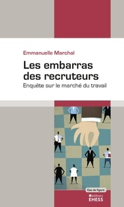 Emmanuelle Marchal - Les embarras des recruteurs - Enquête sur le marché du travail.