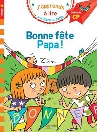 Emmanuelle Massonaud - J'apprends à lire avec Sami et Julie  : Bonne fête Papa ! - Début de CP, niveau 1.