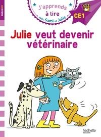 Emmanuelle Massonaud et Thérèse Bonté - J'apprends à lire avec Sami et Julie  : Julie veut devenir vétérinaire - Niveau CE1.