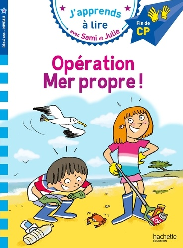 J'apprends à lire avec Sami et Julie  Opération Mer propre !. Fin de CP, niveau 3