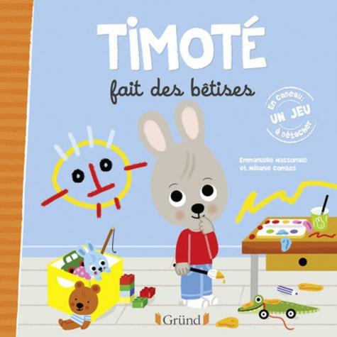 Emmanuelle Massonaud et Mélanie Combes - Timoté  : Timoté fait des bêtises.