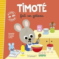 Emmanuelle Massonaud et Mélanie Combes - Timoté  : Timoté fait un gâteau - Avec 1 jeu à détacher.