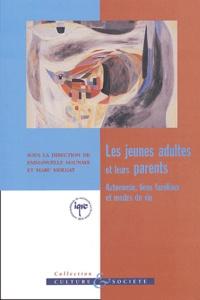 Emmanuelle Maunaye et Marc Molgat - Les jeunes adultes et leurs parents - Autonomie , liens familiaux et modes de vie.