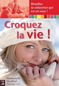 Emmanuelle Moullard - Croquez la vie !.