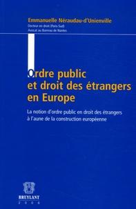 Emmanuelle Neraudau-d'Unienville - Ordre public et droit des étrangers en Europe - La notion d'ordre public en droit des étrangers à l'aune de la construction européenne.