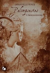 Emmanuelle Nuncq - Palimpseste, tome 1 : impressionnisme.