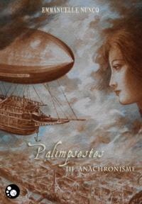 Emmanuelle Nuncq - Palimpseste, tome 3 : anachronisme.
