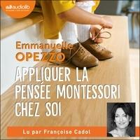 Emmanuelle Opezzo et Françoise Cadol - Appliquer la pensée Montessori chez soi - Principes et conseils pour élever son enfant avec bienveillance.
