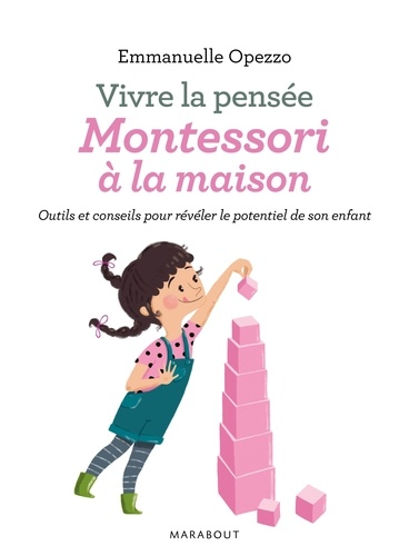 Emmanuelle Opezzo - Vivre la pensée, Montessori à la maison - Outils et conseils pour révéler le potentiel de son enfant.