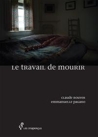Emmanuelle Pagano et Claude Rouyer - Le travail de mourir.