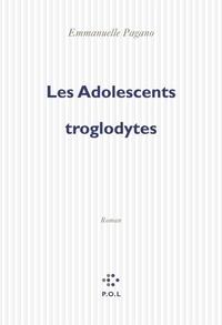 Emmanuelle Pagano - Les adolescents troglodytes.