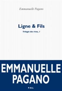 Emmanuelle Pagano - Trilogie des rives Tome 1 : Ligne & Fils.