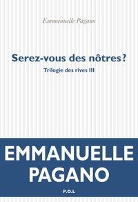 Emmanuelle Pagano - Trilogie des rives Tome 3 : Serez-vous des nôtres?.
