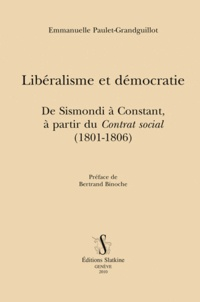 Emmanuelle Paulet-Grandguillot - Libéralisme et démocratie - De Sismondi à Constant, à partir du Contrat social (1801-1806).