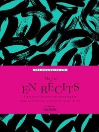 Emmanuelle Pavon-Dufaure et Delphine Tranier-Brard - Ma vie en récits - L'écriture de mon autobiographie.