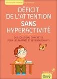 Emmanuelle Pelletier - Déficit de l'attention sans hyperactivité - Des solutions concrètes pour les parents et les enseignants.