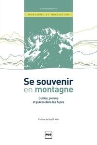 Emmanuelle Petit - Se souvenir en montagne - Guides, pierres et places dans les Alpes.