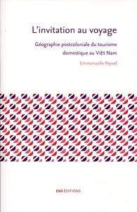 Emmanuelle Peyvel - L'invitation au voyage - Géographie postcoloniale du tourisme domestique au Viêt Nam.