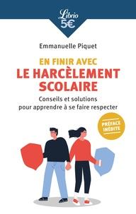 Emmanuelle Piquet - En finir avec le harcèlement scolaire - Conseils et solutions pour apprendre à se faire respecter.