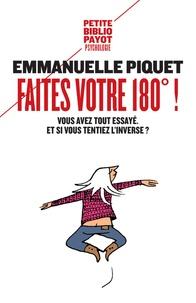 Emmanuelle Piquet - Faites votre 180° ! - Vous avez tout essayé, et si vous tentiez l'inverse ?.