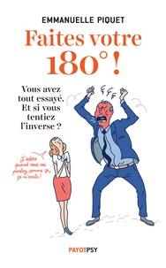 Emmanuelle Piquet - Faites votre 180° ! - Vous avez tout essayé. Et si vous tentiez l'inverse !.