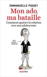 Emmanuelle Piquet - Mon ado, ma bataille - Comment apaiser la relation avec nos adolescents.