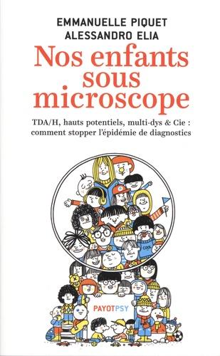 Nos enfants sous microscope. TDA/H, haut potentiel, multi-dys & Cie : comment stopper l'épidémie de diagnostics