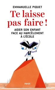 Ebook gratuit téléchargement en ligne Te laisse pas faire !  - Aider son enfant face au harcèlement à l'école par Emmanuelle Piquet FB2 PDB DJVU