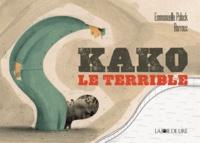 Emmanuelle Polack et  Barroux - Kako le terrible.