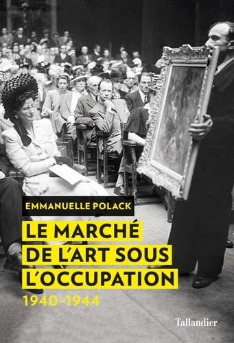 Emmanuelle Polack - Le marché de l'art sous l'Occupation (1940-1944).