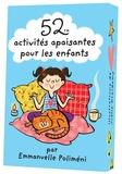 Emmanuelle Poliméni et Joëlle Dreidemy - 52 activités apaisantes pour les enfants.