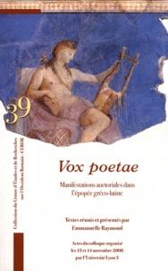Emmanuelle Raymond - Vox poetae - Manifestations auctoriales dans l'épopée gréco-latine.