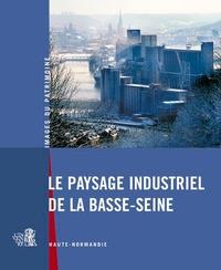 Emmanuelle Real - Le paysage industriel de la Basse-Seine - Haute-Normandie.