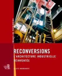 Emmanuelle Real - Reconversions - L'architecture industrielle réinventée, Haute-Normandie.