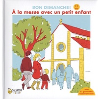 Emmanuelle Rémond-Dalyac et Edwige Lapergue - A la messe avec un petit enfant, 3-6 ans - Bon dimanche !.