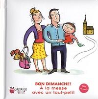 Emmanuelle Rémond-Dalyac et Nathalie Dieterlé - A la messe avec un tout-petit, dès 9 mois - Bon dimanche !.