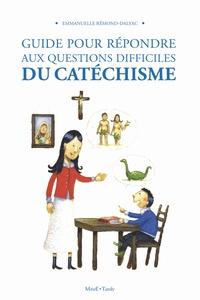 Emmanuelle Rémond-Dalyac - Guide pour répondre aux questions difficiles au catéchisme.