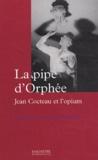 Emmanuelle Retaillaud-Bajac - La pipe d'Orphée - Jean Cocteau et l'opium.