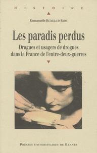 Emmanuelle Retaillaud-Bajac - Les paradis perdus - Drogues et usagers de drogues dans la France de l'entre-deux-guerres.
