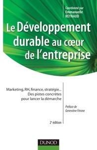 Emmanuelle Reynaud - Le développement durable au coeur de l'entreprise - Marketing, RH, finance, stratégie... Des pistes concrètes pour lancer la démarche.