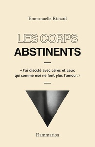 Emmanuelle Richard - Les corps abstinents.