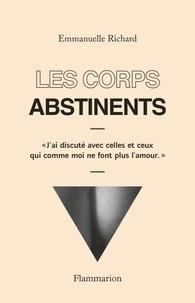 Emmanuelle Richard - Les corps abstinents.
