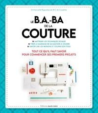 Emmanuelle Rigaudias - Le B.A.-B.A de la couture - Tout ce qu'il faut savoir pour commencer ses premiers projets.