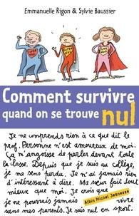 Emmanuelle Rigon et Sylvie Baussier - Comment survivre quand on se trouve nul.