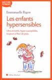 Emmanuelle Rigon - Les enfants hypersensibles - Ultra-émotifs, hyper-susceptibles, toujours à fleur de peau.