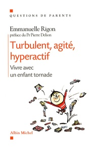 Emmanuelle Rigon - Turbulent, agité, hyperactif - Vivre avec un enfant tornade.