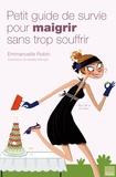 Emmanuelle Robin - Petit guide de survie pour maigrir sans trop souffrir.