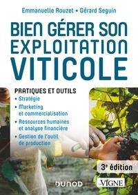 Emmanuelle Rouzet et Gérard Seguin - Bien gérer son exploitation viticole - Pratiques et outils.