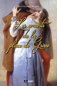 Emmanuelle Rouzies - Les amants de la place de Grève.