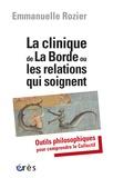Emmanuelle Rozier - La clinique de La Borde ou les relations qui soignent - Outils philosophiques pour comprendre le Collectif.